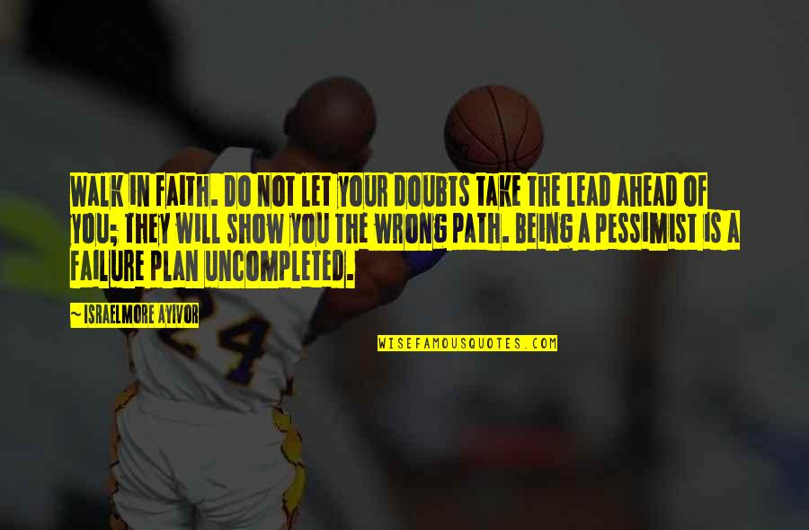 Wrong Doubts Quotes By Israelmore Ayivor: Walk in faith. Do not let your doubts