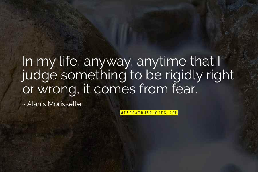 Wrong From Right Quotes By Alanis Morissette: In my life, anyway, anytime that I judge