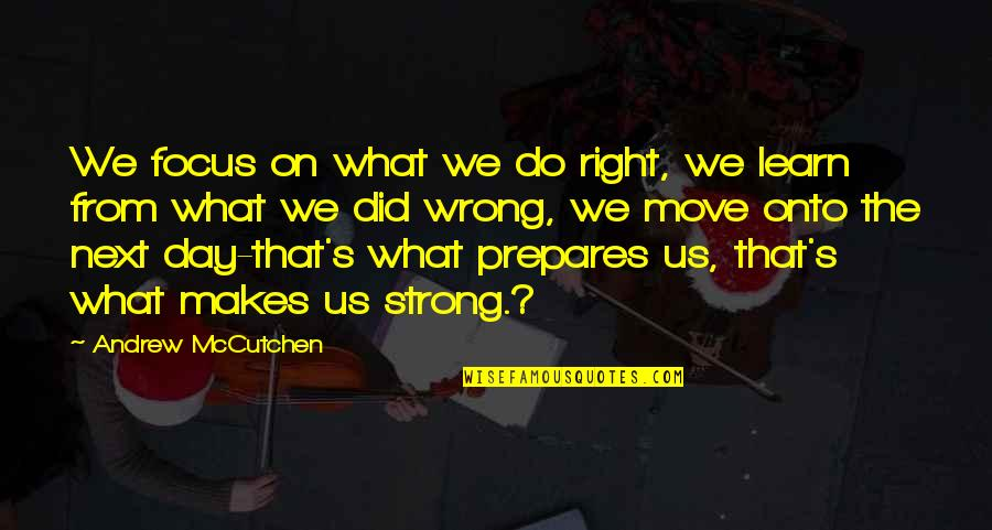 Wrong From Right Quotes By Andrew McCutchen: We focus on what we do right, we