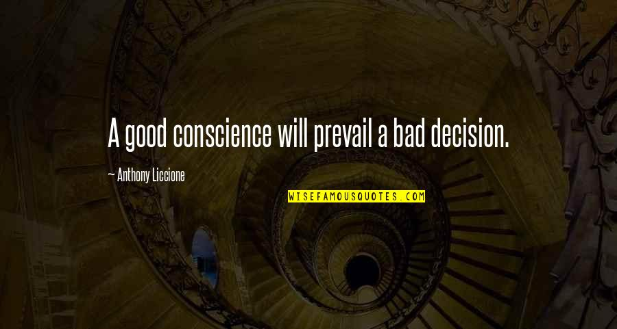 Wrong From Right Quotes By Anthony Liccione: A good conscience will prevail a bad decision.