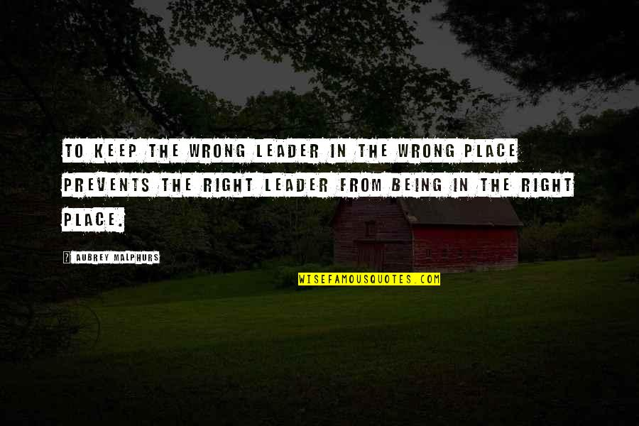 Wrong From Right Quotes By Aubrey Malphurs: To keep the wrong leader in the wrong