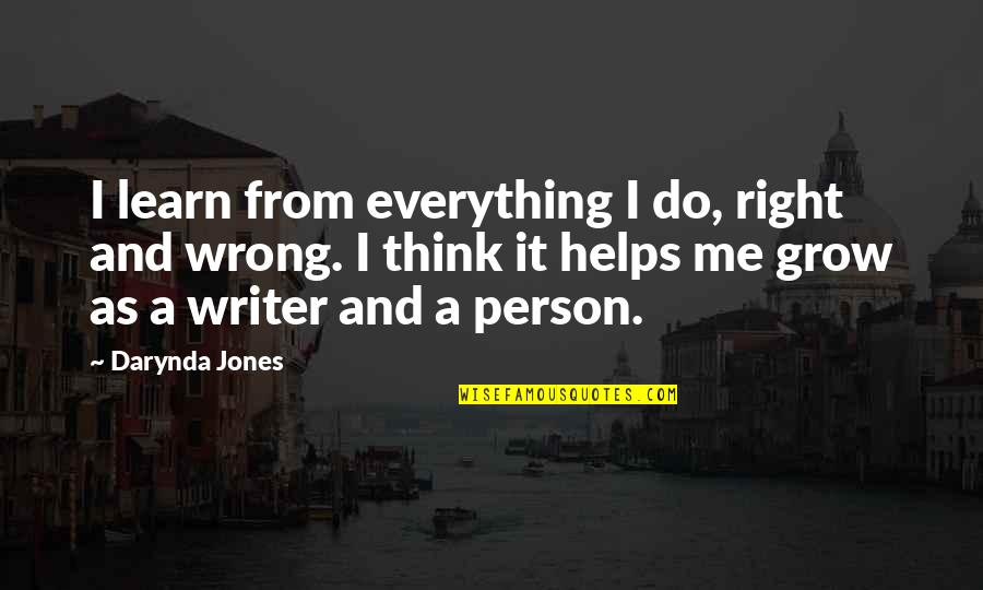 Wrong From Right Quotes By Darynda Jones: I learn from everything I do, right and