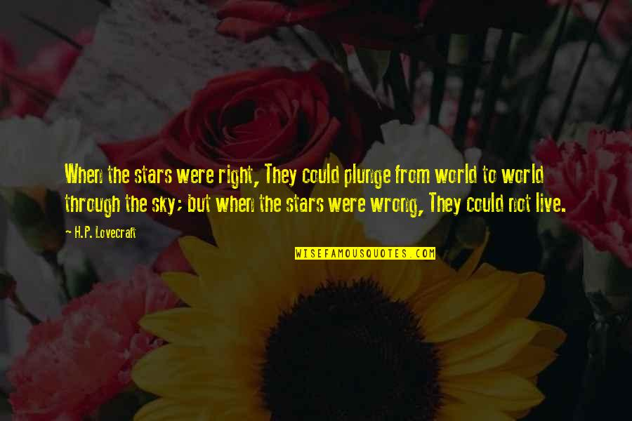 Wrong From Right Quotes By H.P. Lovecraft: When the stars were right, They could plunge