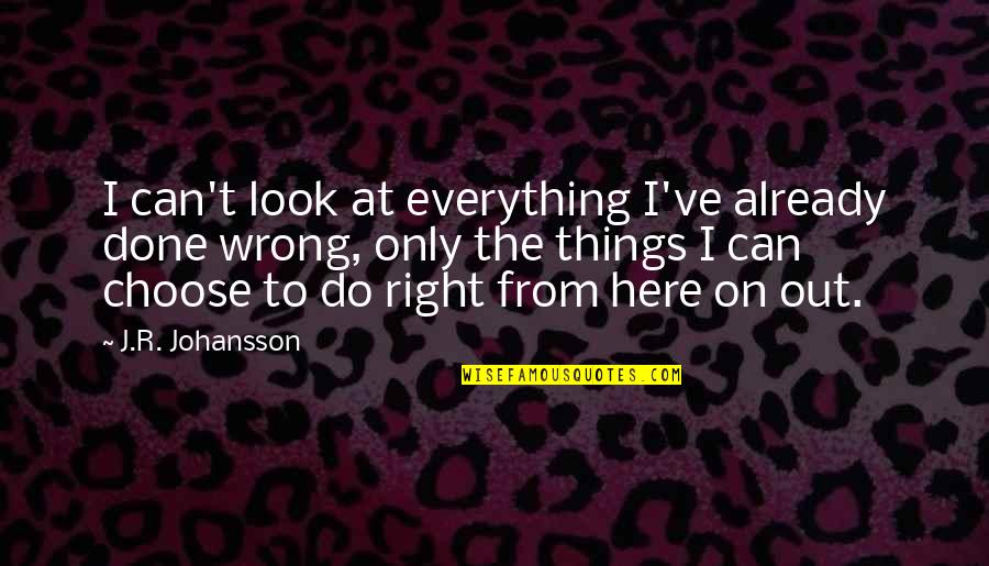 Wrong From Right Quotes By J.R. Johansson: I can't look at everything I've already done