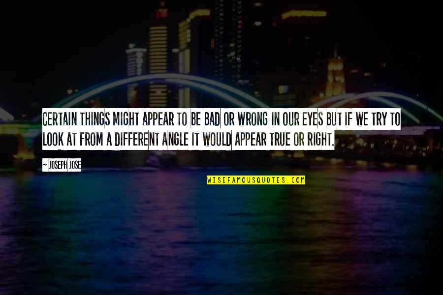 Wrong From Right Quotes By Joseph Jose: Certain things might appear to be bad or