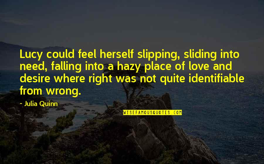 Wrong From Right Quotes By Julia Quinn: Lucy could feel herself slipping, sliding into need,