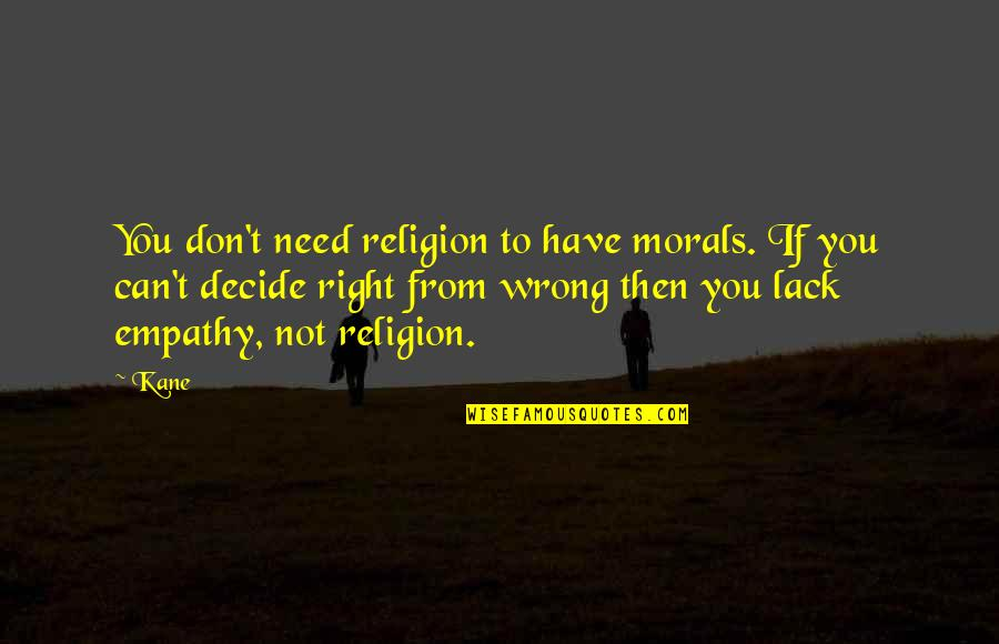 Wrong From Right Quotes By Kane: You don't need religion to have morals. If