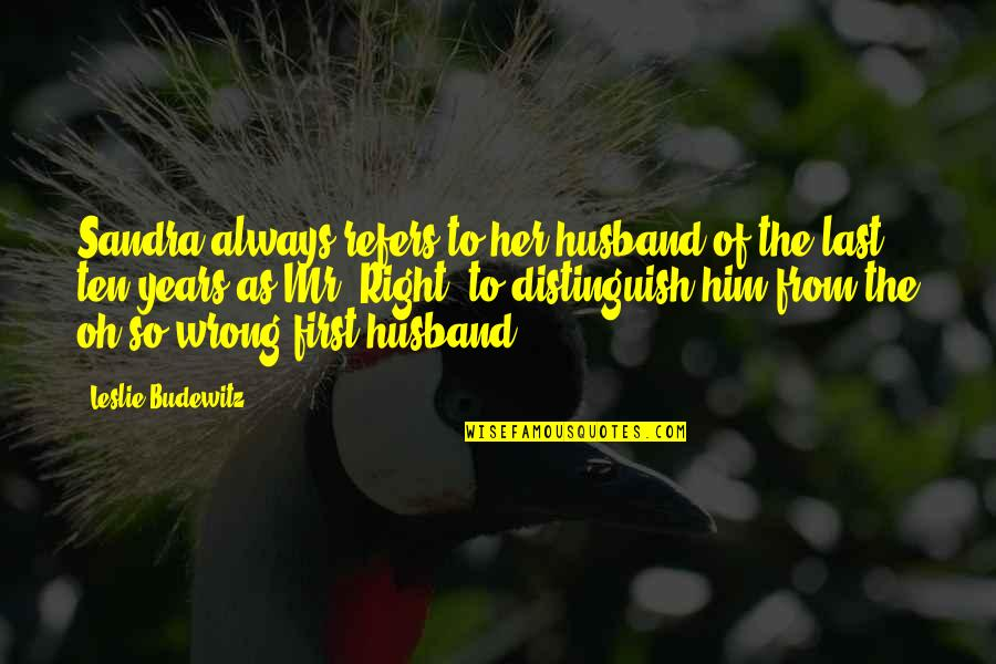 Wrong From Right Quotes By Leslie Budewitz: Sandra always refers to her husband of the