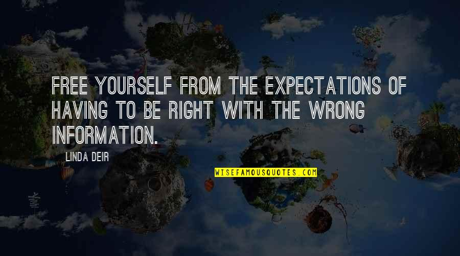 Wrong From Right Quotes By Linda Deir: Free yourself from the expectations of having to