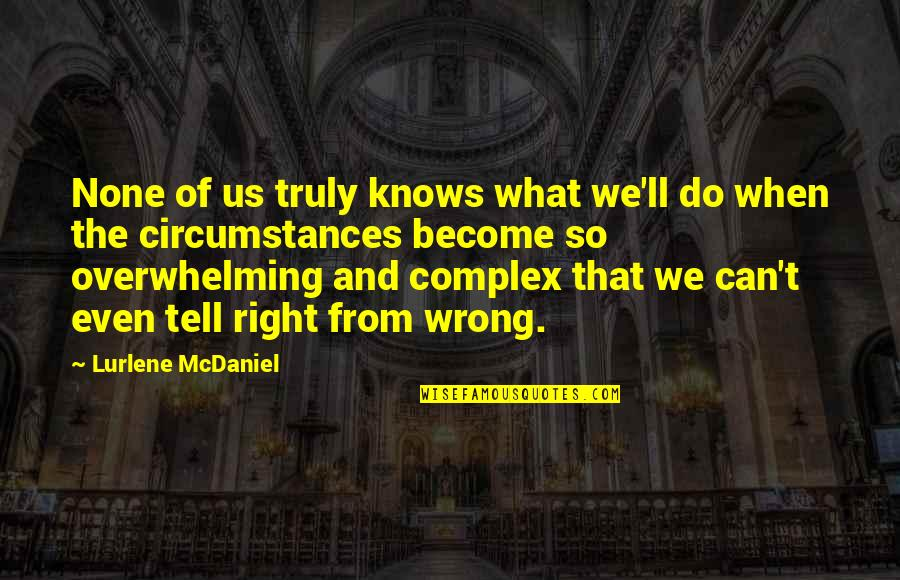 Wrong From Right Quotes By Lurlene McDaniel: None of us truly knows what we'll do