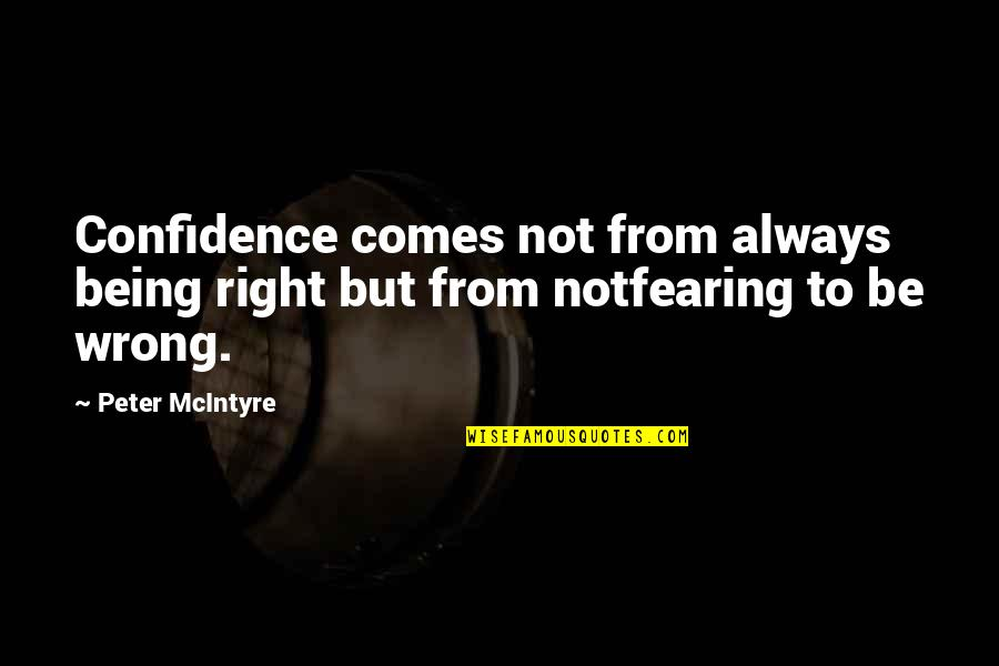 Wrong From Right Quotes By Peter McIntyre: Confidence comes not from always being right but