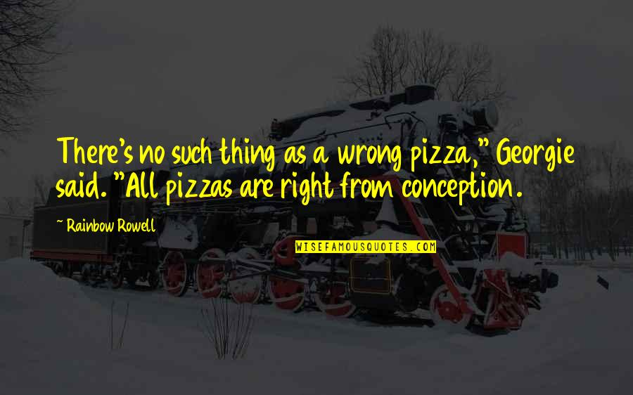 """Wrong From Right Quotes By Rainbow Rowell: There's no such thing as a wrong pizza,"""""""