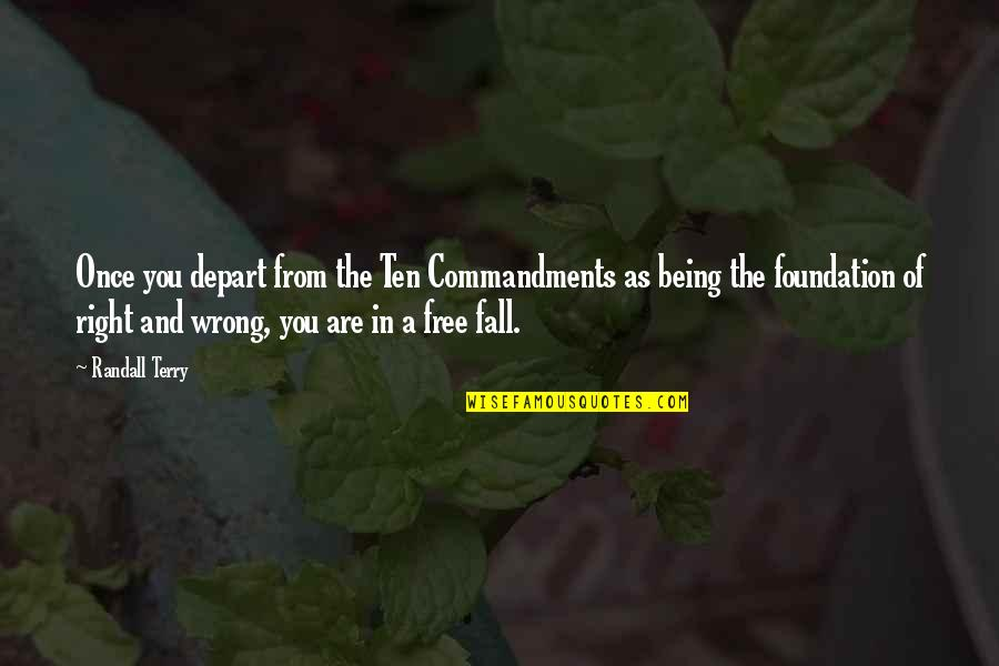 Wrong From Right Quotes By Randall Terry: Once you depart from the Ten Commandments as