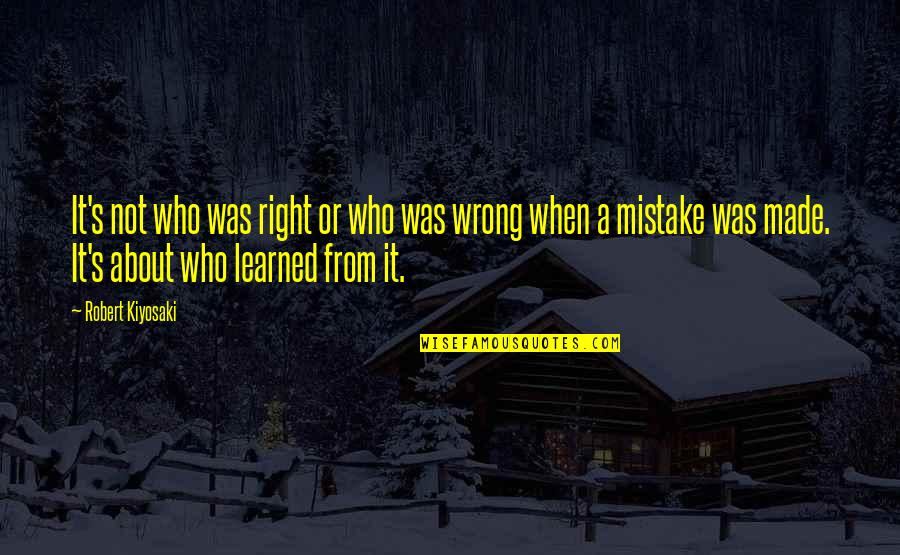 Wrong From Right Quotes By Robert Kiyosaki: It's not who was right or who was