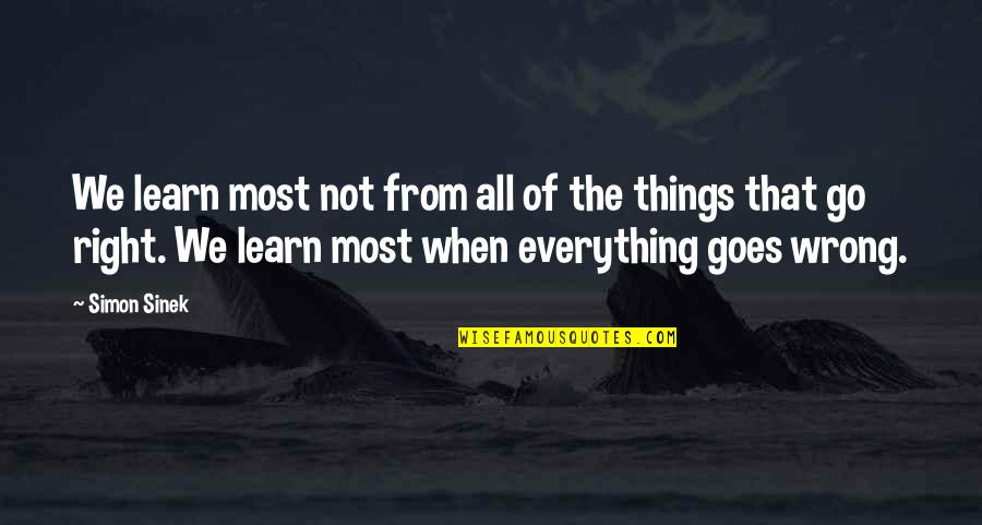 Wrong From Right Quotes By Simon Sinek: We learn most not from all of the