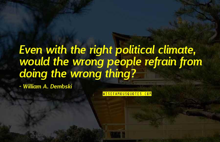 Wrong From Right Quotes By William A. Dembski: Even with the right political climate, would the