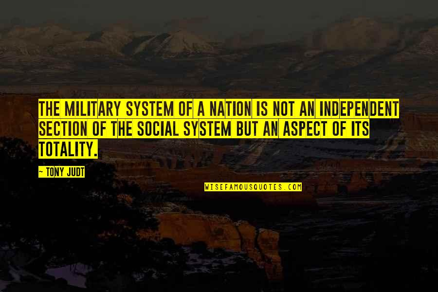 Wrong Tone Of Voice Quotes By Tony Judt: The military system of a nation is not