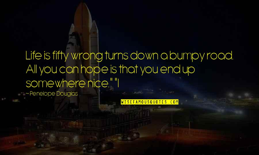 Wrong Turns In Life Quotes By Penelope Douglas: Life is fifty wrong turns down a bumpy