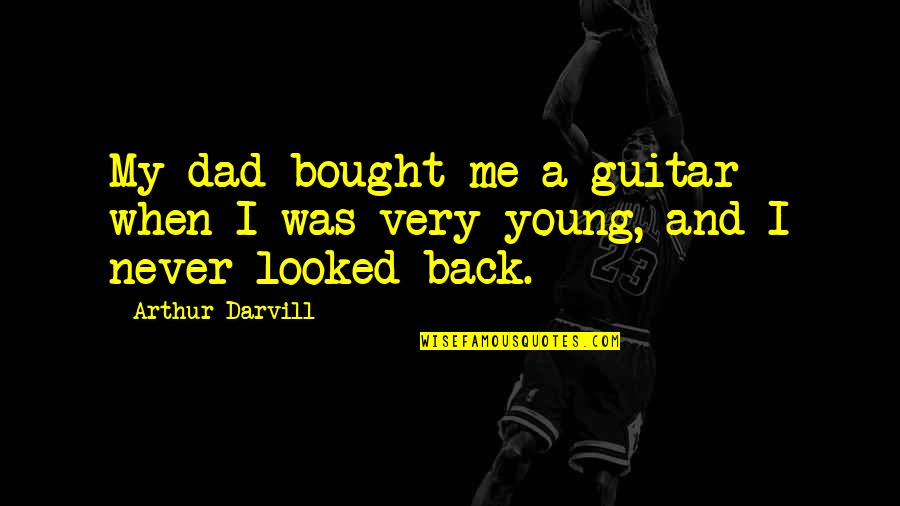 Wrongful Doing Quotes By Arthur Darvill: My dad bought me a guitar when I