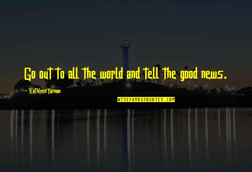 Wrongful Doing Quotes By Kathleen Furman: Go out to all the world and tell