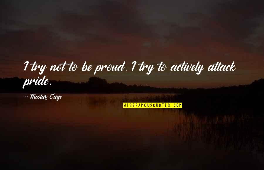 Wrongful Doing Quotes By Nicolas Cage: I try not to be proud. I try