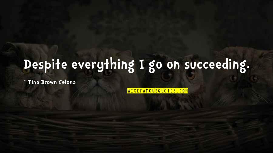 Wrongful Doing Quotes By Tina Brown Celona: Despite everything I go on succeeding.