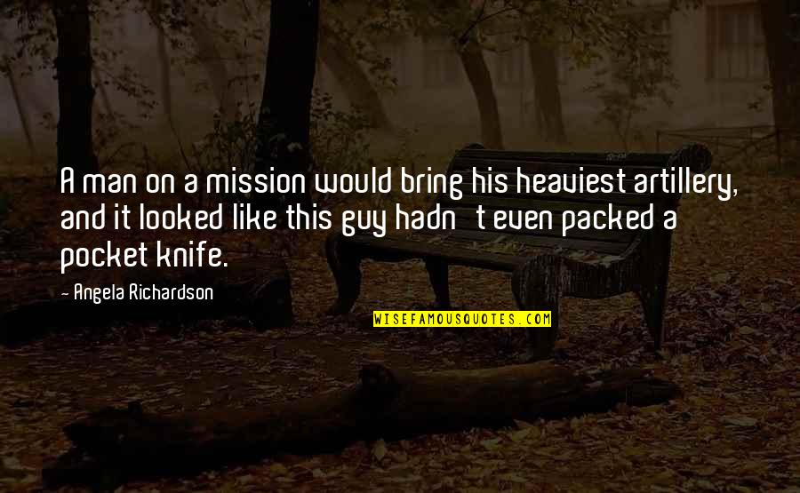 Wrongology Quotes By Angela Richardson: A man on a mission would bring his