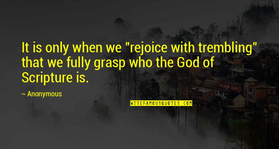 """Wrongology Quotes By Anonymous: It is only when we """"rejoice with trembling"""""""