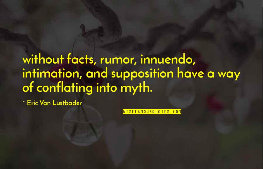 Wrongology Quotes By Eric Van Lustbader: without facts, rumor, innuendo, intimation, and supposition have