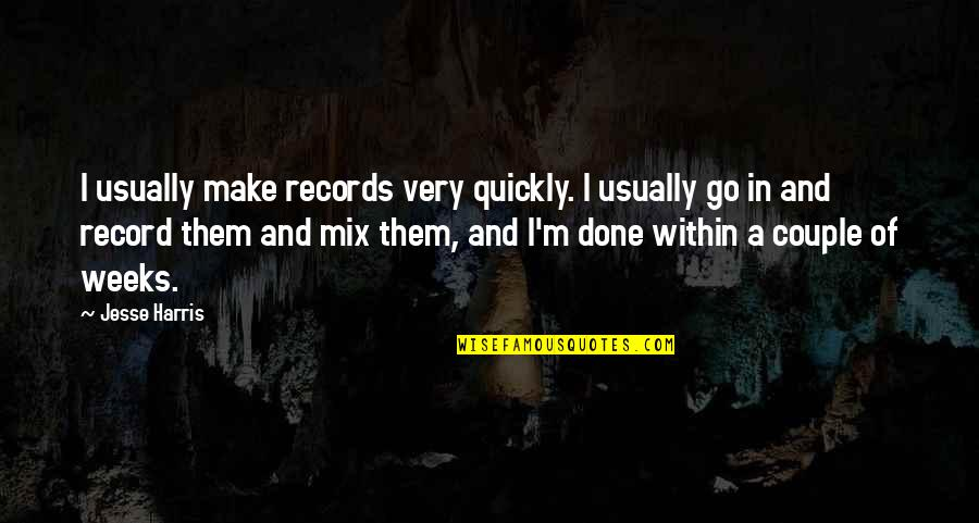 Wrongology Quotes By Jesse Harris: I usually make records very quickly. I usually