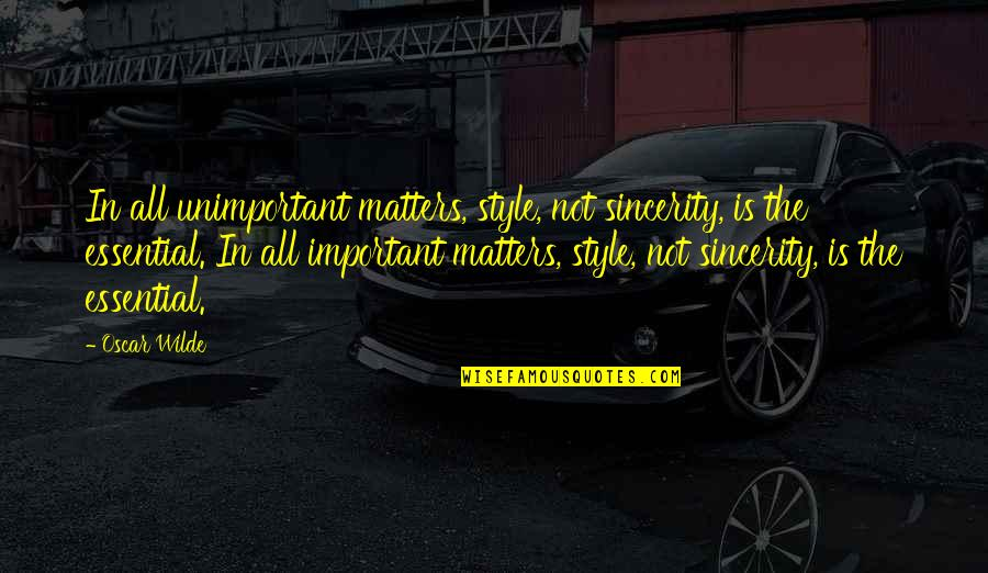 Wrongology Quotes By Oscar Wilde: In all unimportant matters, style, not sincerity, is