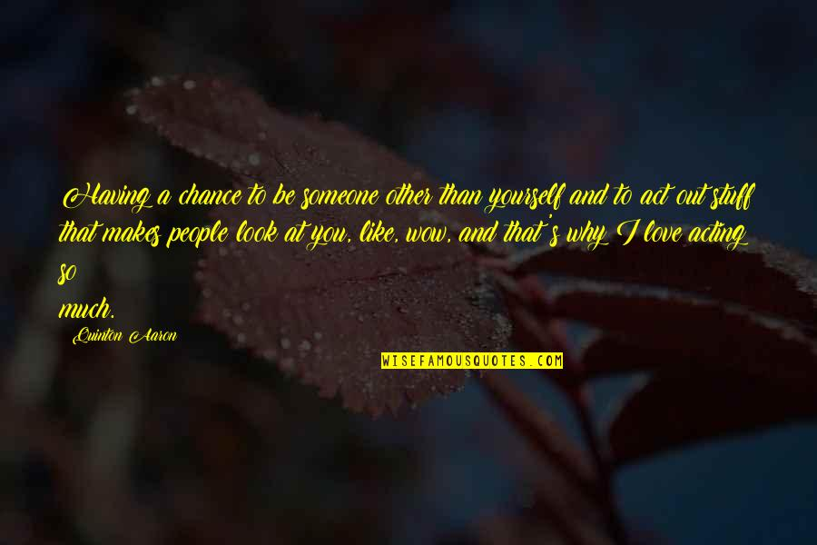 Wrongology Quotes By Quinton Aaron: Having a chance to be someone other than