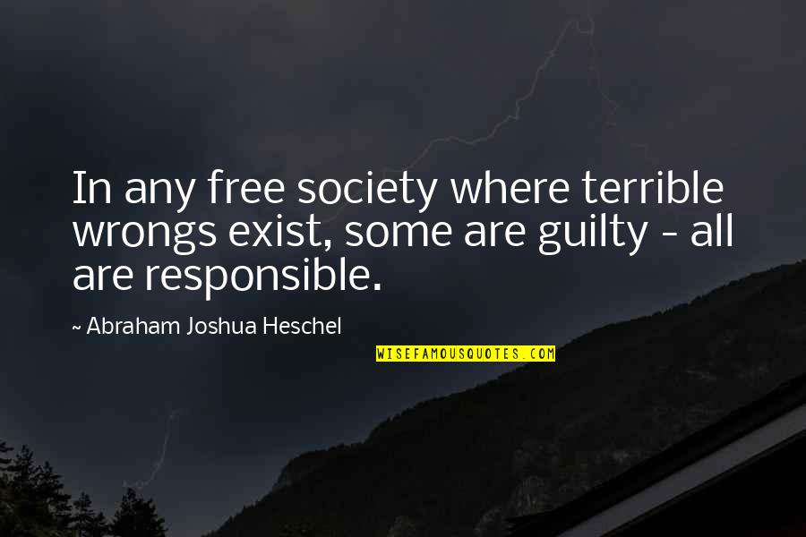 Wrongs Quotes By Abraham Joshua Heschel: In any free society where terrible wrongs exist,