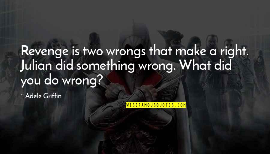 Wrongs Quotes By Adele Griffin: Revenge is two wrongs that make a right.