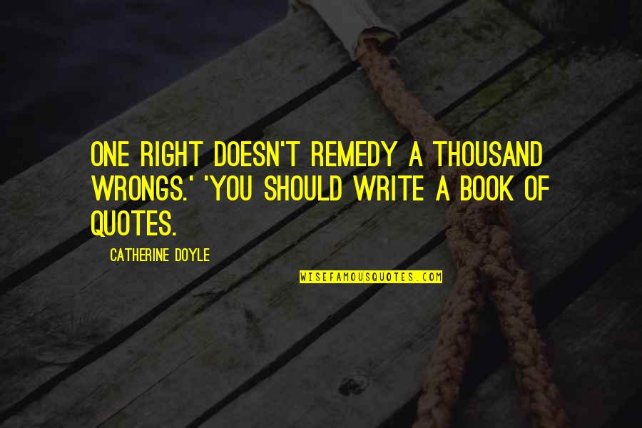 Wrongs Quotes By Catherine Doyle: One right doesn't remedy a thousand wrongs.' 'You