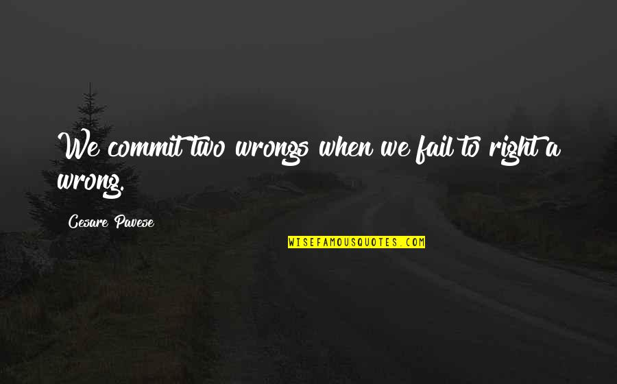 Wrongs Quotes By Cesare Pavese: We commit two wrongs when we fail to