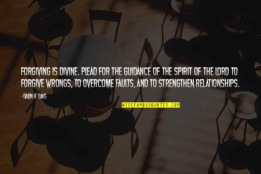 Wrongs Quotes By Dallin H. Oaks: Forgiving is divine. Plead for the guidance of