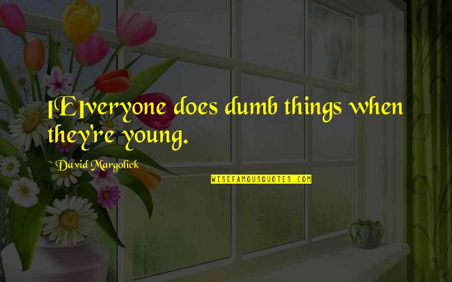 Wrongs Quotes By David Margolick: [E]veryone does dumb things when they're young.