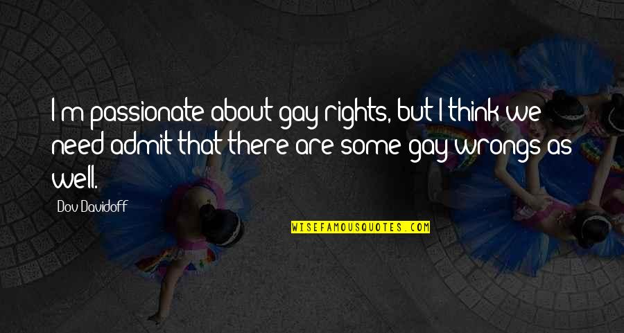 Wrongs Quotes By Dov Davidoff: I'm passionate about gay rights, but I think