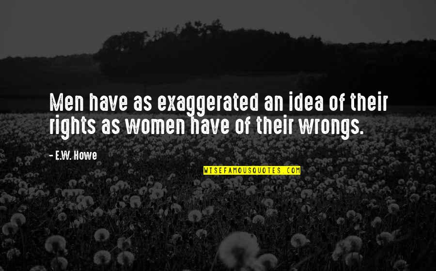 Wrongs Quotes By E.W. Howe: Men have as exaggerated an idea of their