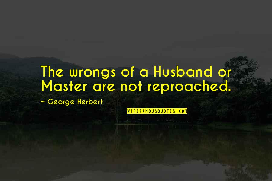 Wrongs Quotes By George Herbert: The wrongs of a Husband or Master are