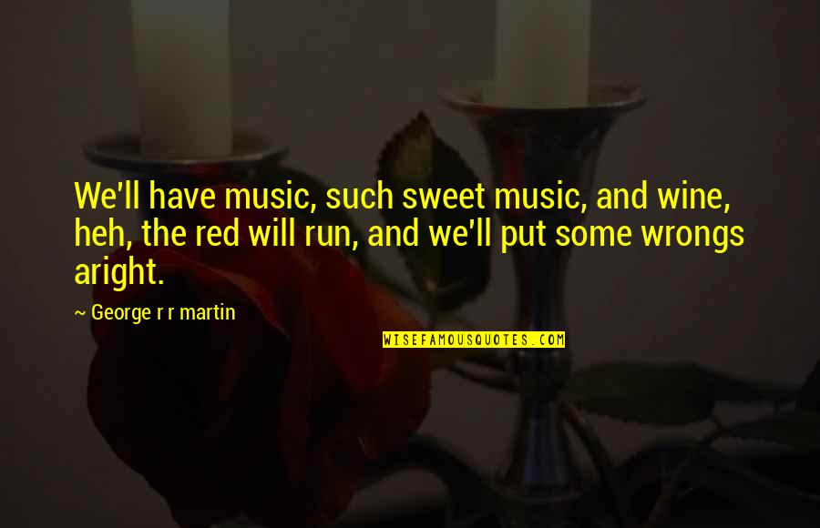 Wrongs Quotes By George R R Martin: We'll have music, such sweet music, and wine,