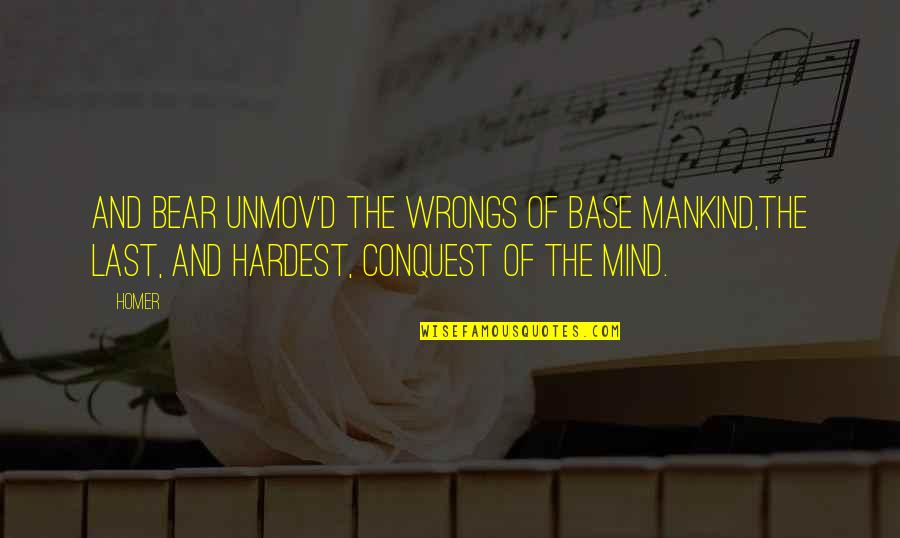 Wrongs Quotes By Homer: And bear unmov'd the wrongs of base mankind,The