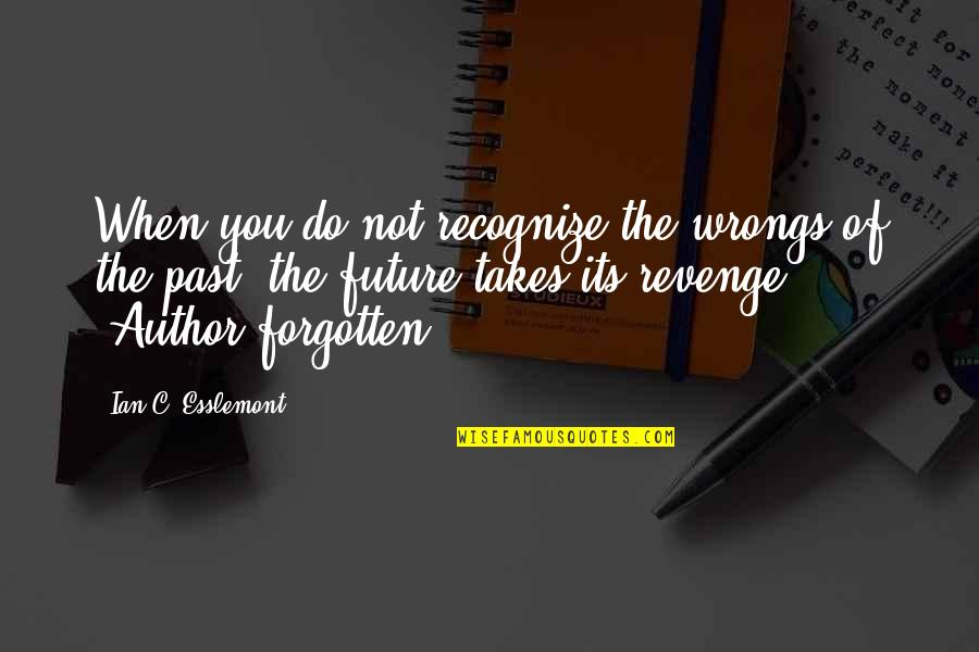 Wrongs Quotes By Ian C. Esslemont: When you do not recognize the wrongs of