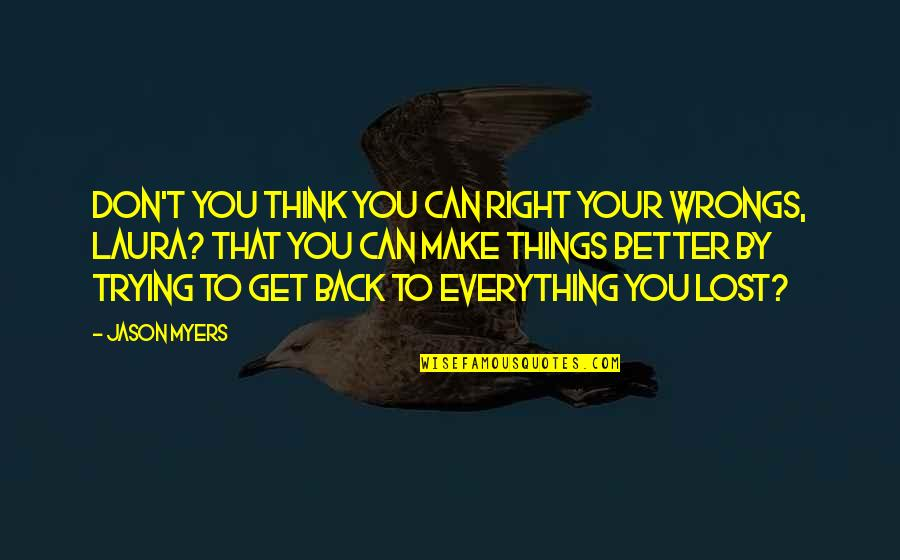 Wrongs Quotes By Jason Myers: Don't you think you can right your wrongs,