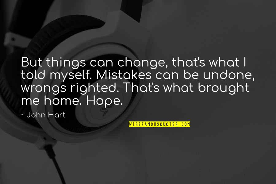 Wrongs Quotes By John Hart: But things can change, that's what I told