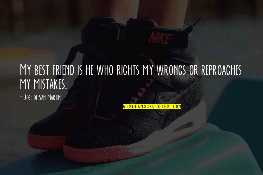 Wrongs Quotes By Jose De San Martin: My best friend is he who rights my