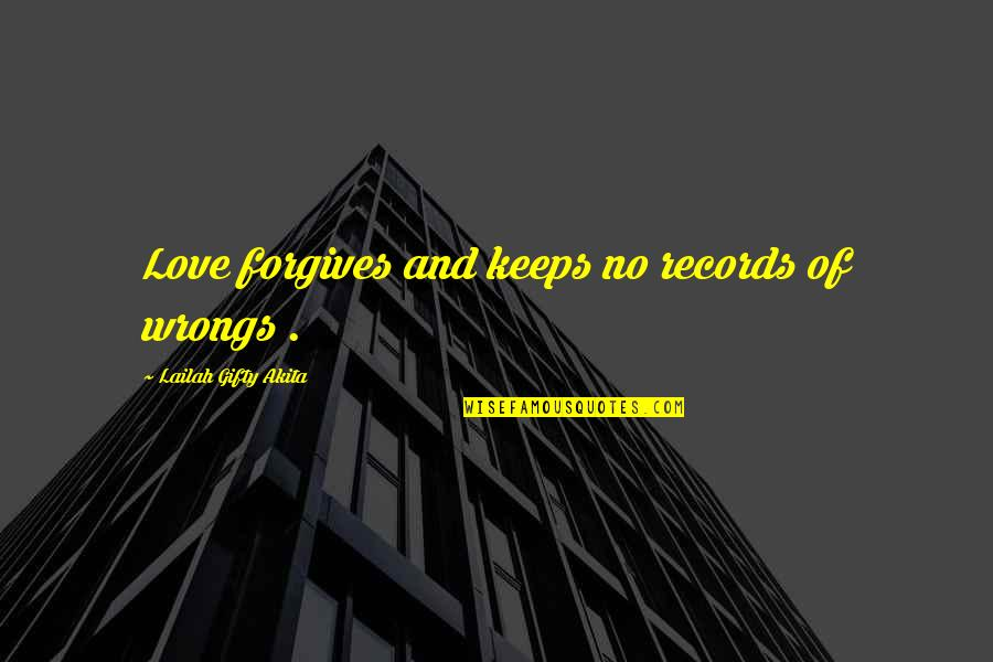 Wrongs Quotes By Lailah Gifty Akita: Love forgives and keeps no records of wrongs