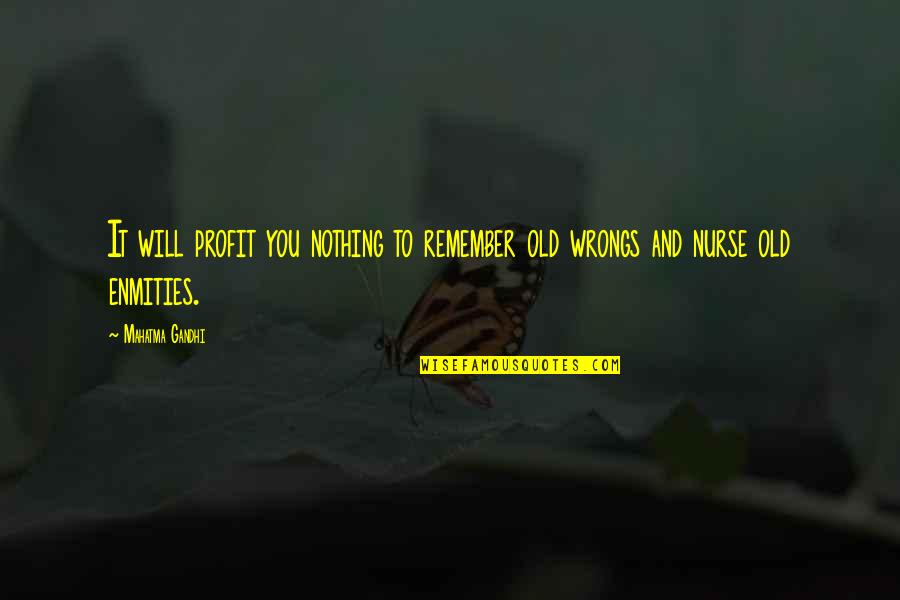 Wrongs Quotes By Mahatma Gandhi: It will profit you nothing to remember old