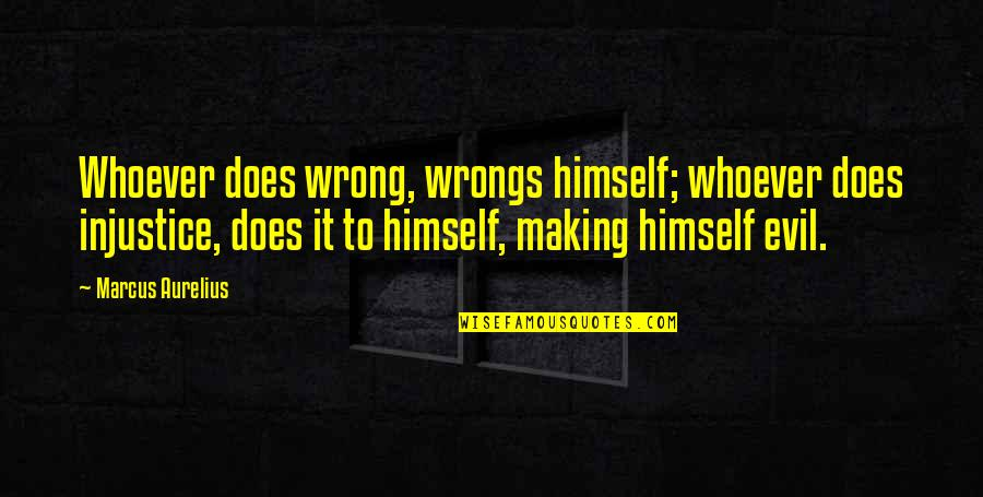 Wrongs Quotes By Marcus Aurelius: Whoever does wrong, wrongs himself; whoever does injustice,